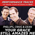 Phillips, Craig & Dean Your Grace Still Amazes Me (Premiere Performance Plus Track)
