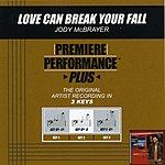 Jody McBrayer Love Can Break Your Fall (Premiere Performance Plus Track)