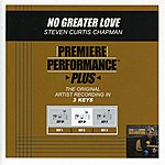 Steven Curtis Chapman No Greater Love (Premiere Performance Plus Track)