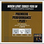 Steven Curtis Chapman When Love Takes You In (Premiere Performance Plus Track)