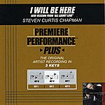 Steven Curtis Chapman I Will Be Here (Premiere Performance Plus Track) (New Version From All About Love)