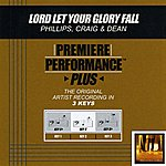 Phillips, Craig & Dean Lord Let Your Glory Fall (Premiere Performance Plus Track)