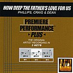 Phillips, Craig & Dean How Deep The Father's Love For Us (Premiere Performance Plus Track)