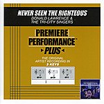 Donald Lawrence & The Tri-City Singers Never Seen The Righteous (Premiere Performance Plus Track)
