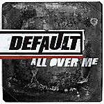 Default All Over Me (Single)