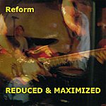 Re-Form Reduced & Maximized