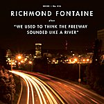 Richmond Fontaine We Used To Think The Freeway Sounded Like A River