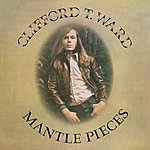 Clifford T. Ward Mantlepieces (With Bonus Track)