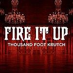 Thousand Foot Krutch Fire It Up