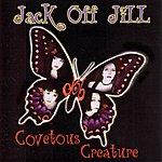 Jack Off Jill Covetous Creature