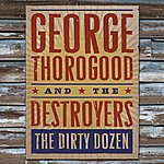 George Thorogood & The Destroyers The Dirty Dozen