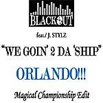 Blackout We Goin' 2 Da 'ship - Orlando Magical Championship Edits