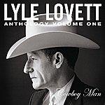 Lyle Lovett Anthology, Vol.1: Cowboy Man