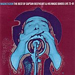 Captain Beefheart & The Magic Band Magneticism: The Best Of Captain Beefheart & His Magic Bands – Live 72-81