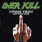 Overkill Fuck You And Then Some