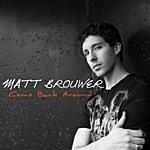 Matt Brouwer Come Back Around