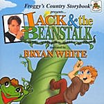 Bryan White Froggy's Country Storybook Present: Jack And The Beanstalk