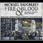 Neeme Järvi Daugherty, M.: Fire And Blood/Motorcity Triptych/Raise The Roof (Kavafian, B. Jones, Detroit Symphony, N. Jarvi)