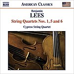 Cypress String Quartet Lees, B.: String Quartets Nos. 1, 5 And 6 (Cypress String Quartet)