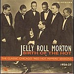 """Jelly Roll Morton Birth Of The Hot - The Classic Chicago """"red Hot Peppers"""" Sessions 1926-27"""