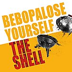 Shell Bebopalose Yourself