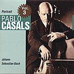 Pablo Casals Portrait Vol. 3