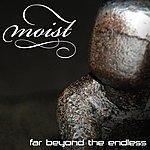 Moist Far Beyond The Endless