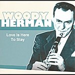 Woody Herman Love Is Here To Stay