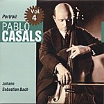 Pablo Casals Portrait Vol. 4