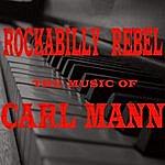 Carl Mann Rockabilly Rebel: The Music Of Carl Mann