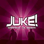 Caffeine Caffeine Vs. Bizerk: Juke
