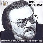 Doc Holiday I Didn't Mean To Say, What I Didn't Want To Say