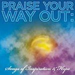 Hezekiah Walker & The Love Fellowship Crusade Choir Praise Your Way Out: Songs Of Inspiration & Hope