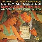 The Hot Club Of San Francisco Bohemian Maestro: Django Reinhardt And The Impressionists