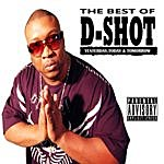 D-Shot The Best Of D-Shot: Yesterday, Today, & Tomorrow (Parental Advisory)