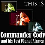 Commander Cody & His Lost Planet Airmen This Is Commander Cody And His Lost Planet Airmen