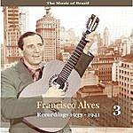 Francisco Alves The Music Of Brazil / Francisco Alves, Volume 3 / 1933 - 1941