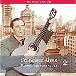 Francisco Alves The Music Of Brazil / Francisco Alves, Volume 2 / 1933 - 1941