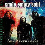 Smile Empty Soul Don't Ever Leave (Single)
