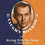 Vaughn Monroe Racing With The Moon: An Anthology 1940-56