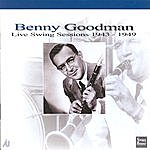Benny Goodman Benny Goodman Live Swing Sessions 1943-49