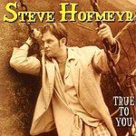 Steve Hofmeyr True To You