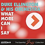 Duke Ellington & His Orchestra What More Can I Say