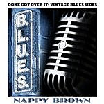 Nappy Brown Done Got Over It: Vintage Blues Sides