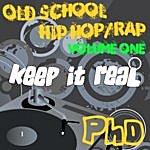 P.H.D. Keep It Real: Old School Hip Hop/Rap, Vol. 1