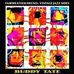 Buddy Tate Fairweather Friend: Vintage Jazz Sides