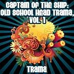 Trama Captain Of The Ship: Old School Head Trama, Vol. 1