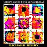 Richard Berry She Blew A Good Thing: Vintage Live R&b