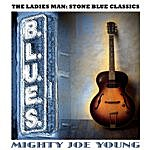 Mighty Joe Young The Ladies Man: Stone Blues Classics