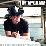 Tim McGraw It's A Business Doing Pleasure With You (Single)